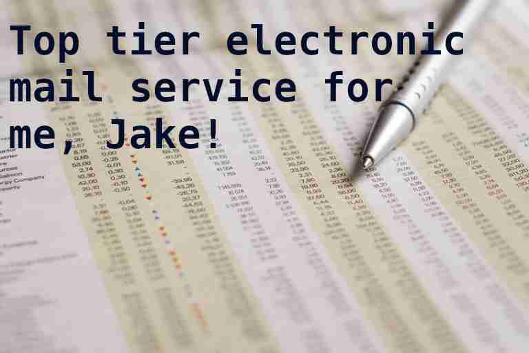 Top tier electronic mail service for me, Jake!